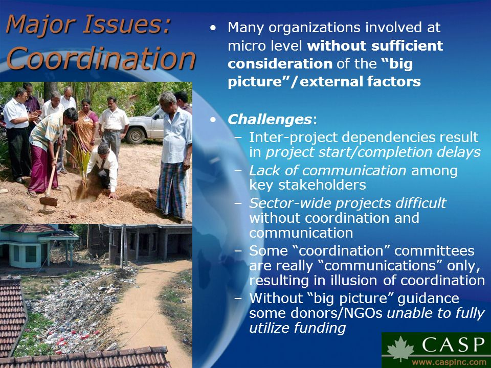 Major Issues: Coordination Many organizations involved at micro level without sufficient consideration of the big picture/external factors Challenges: