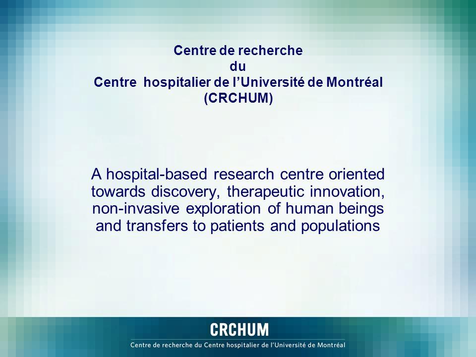 Centre de recherche du Centre hospitalier de lUniversité de Montréal (CRCHUM) A hospital-based research centre oriented towards discovery, therapeutic