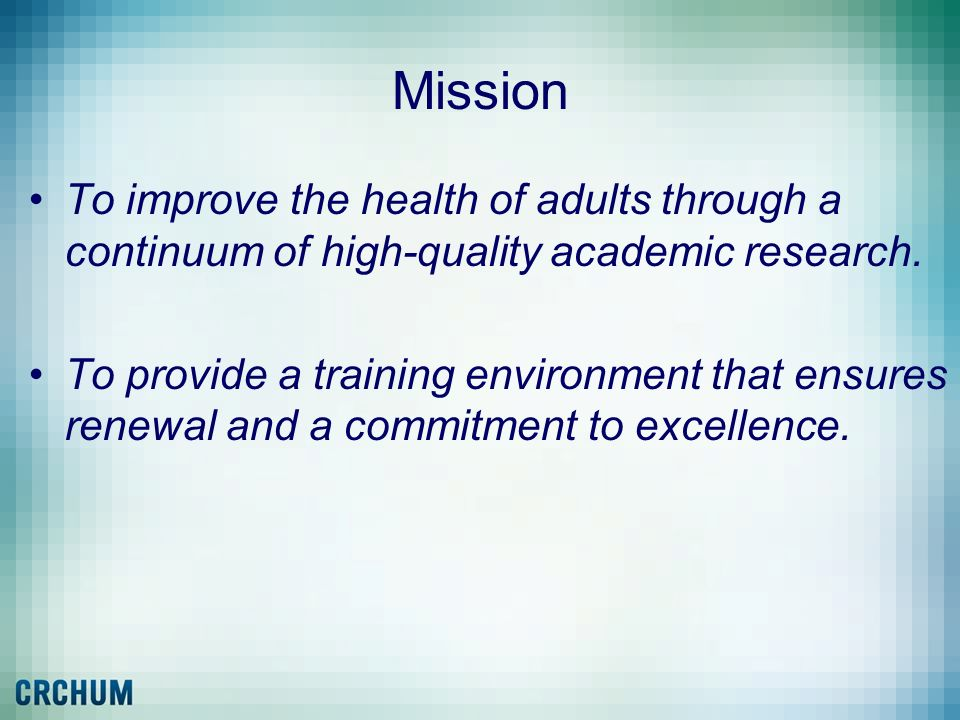 Mission To improve the health of adults through a continuum of high-quality academic research. To provide a training environment that ensures renewal