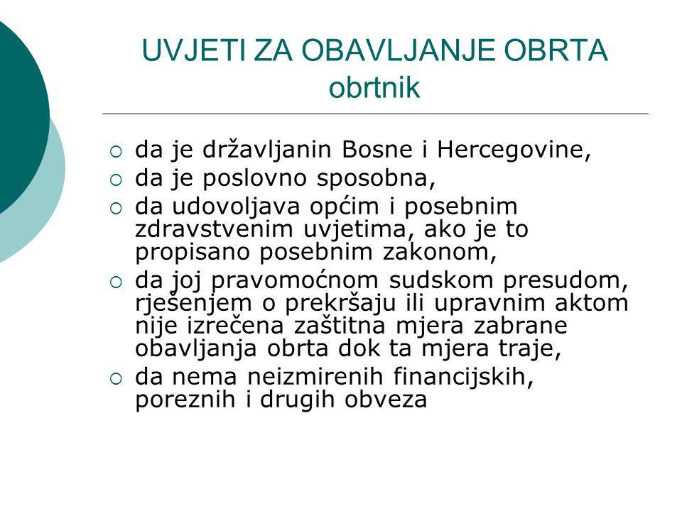 UVJETI ZA OBAVLJANJE OBRTA obrtnik da je državljanin Bosne i Hercegovine, da je poslovno sposobna, da udovoljava općim i posebnim zdravstvenim uvjetim