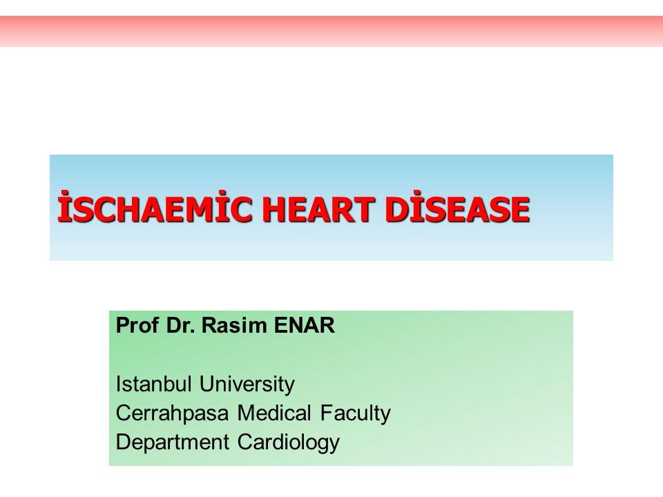 İSCHAEMİC HEART DİSEASE Prof Dr. Rasim ENAR Istanbul University Cerrahpasa Medical Faculty Department Cardiology