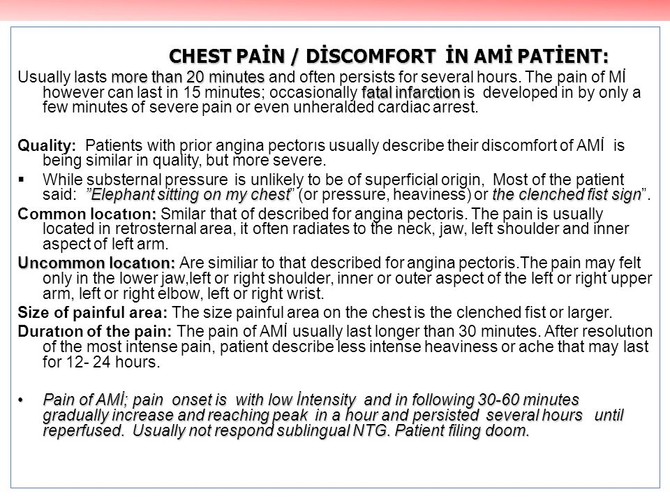 CHEST PAİN / DİSCOMFORT İN AMİ PATİENT: CHEST PAİN / DİSCOMFORT İN AMİ PATİENT: more than 20 minutes fatal infarction Usually lasts more than 20 minut