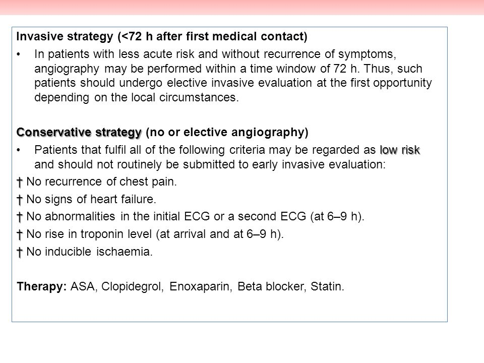 Invasive strategy (<72 h after first medical contact) In patients with less acute risk and without recurrence of symptoms, angiography may be performe