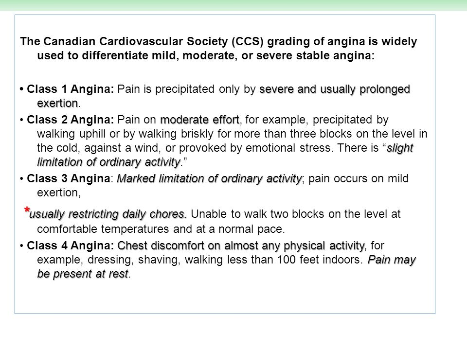The Canadian Cardiovascular Society (CCS) grading of angina is widely used to differentiate mild, moderate, or severe stable angina: severe and usuall