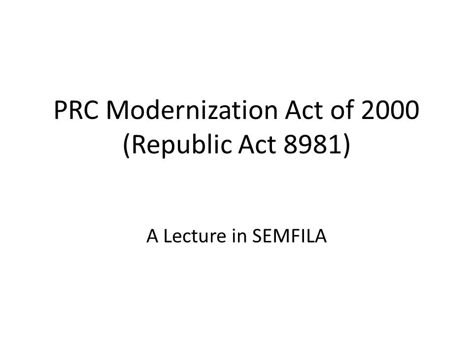 PRC Modernization Act of 2000 (Republic Act 8981) A Lecture in SEMFILA
