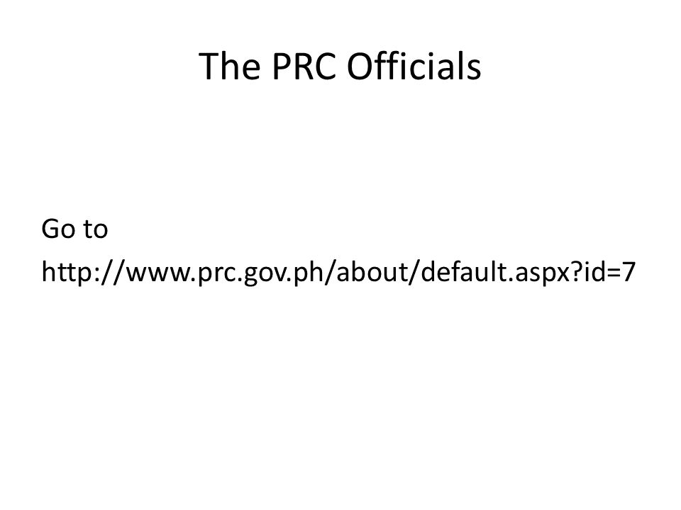 The PRC Officials Go to http://www.prc.gov.ph/about/default.aspx?id=7