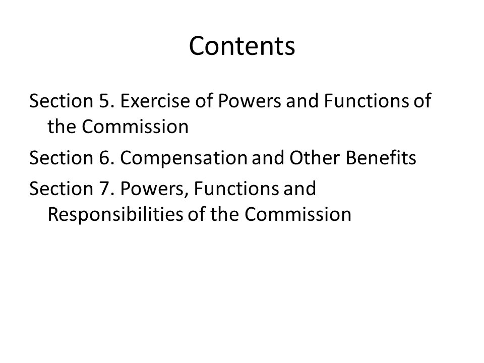 Contents Section 5. Exercise of Powers and Functions of the Commission Section 6. Compensation and Other Benefits Section 7. Powers, Functions and Res
