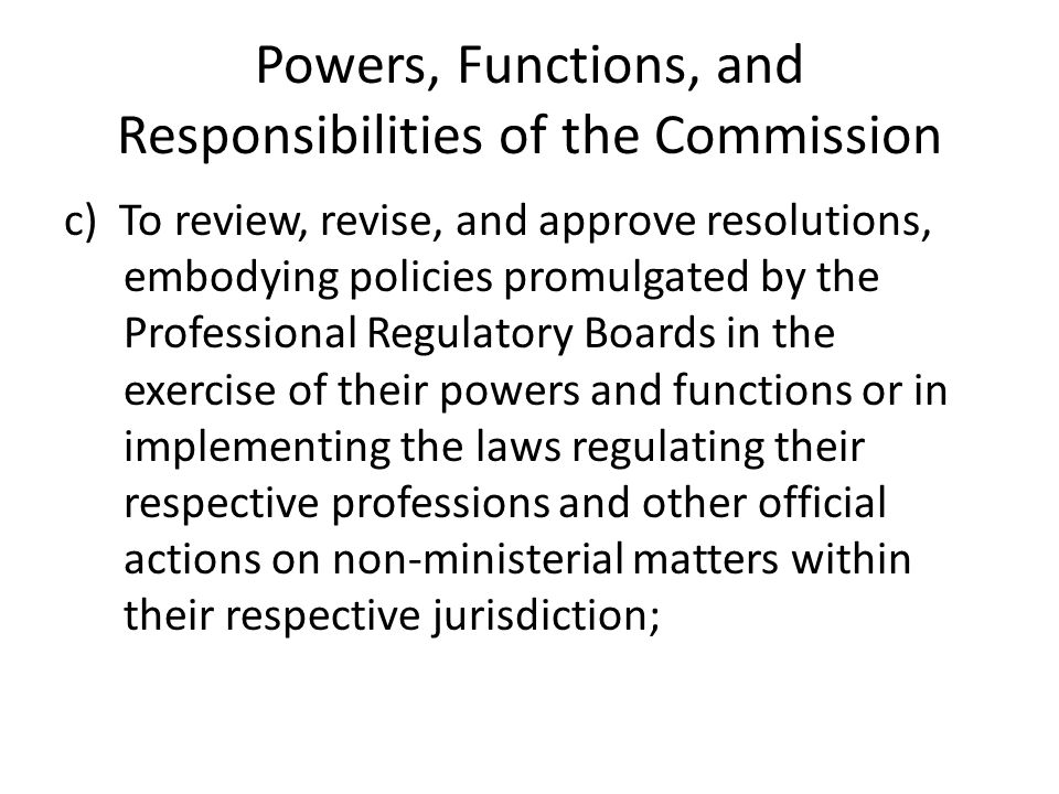 Powers, Functions, and Responsibilities of the Commission c) To review, revise, and approve resolutions, embodying policies promulgated by the Profess
