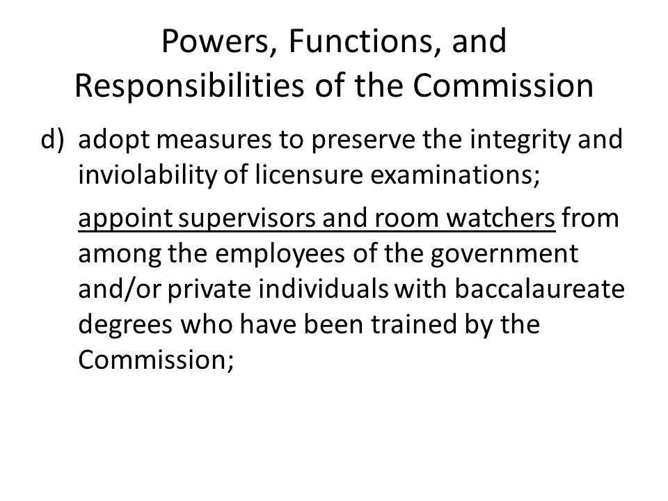 Powers, Functions, and Responsibilities of the Commission d)adopt measures to preserve the integrity and inviolability of licensure examinations; appo