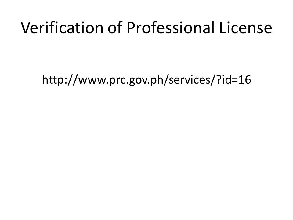 Verification of Professional License http://www.prc.gov.ph/services/?id=16