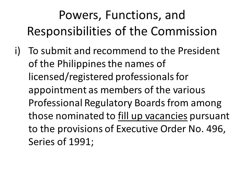 Powers, Functions, and Responsibilities of the Commission i)To submit and recommend to the President of the Philippines the names of licensed/register