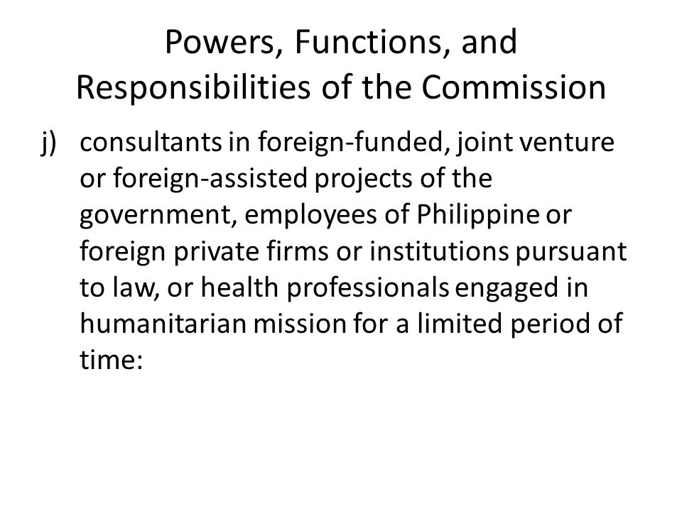 Powers, Functions, and Responsibilities of the Commission j)consultants in foreign-funded, joint venture or foreign-assisted projects of the governmen