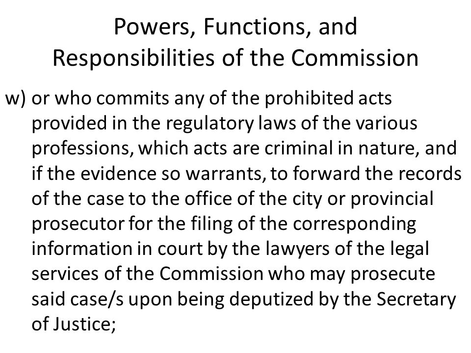 Powers, Functions, and Responsibilities of the Commission w)or who commits any of the prohibited acts provided in the regulatory laws of the various p