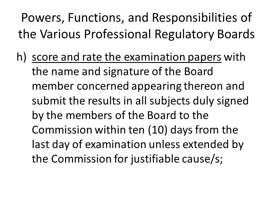 Powers, Functions, and Responsibilities of the Various Professional Regulatory Boards h)score and rate the examination papers with the name and signat