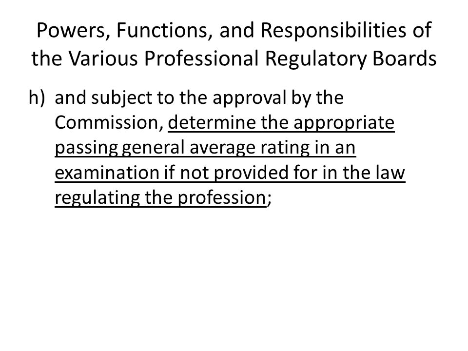 Powers, Functions, and Responsibilities of the Various Professional Regulatory Boards h)and subject to the approval by the Commission, determine the a