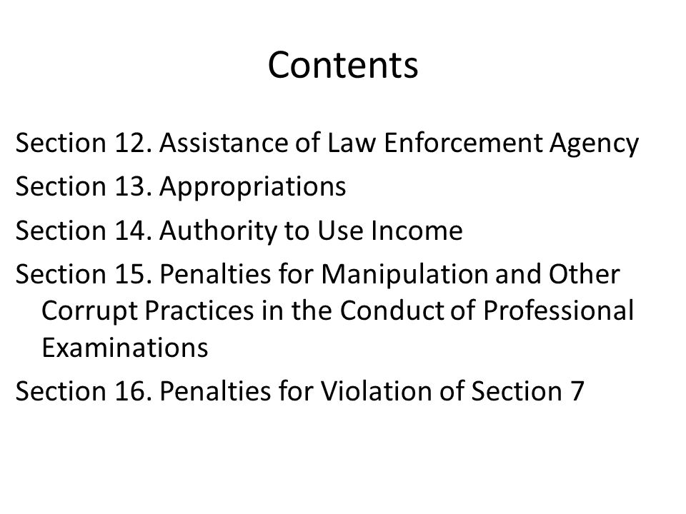 Contents Section 12. Assistance of Law Enforcement Agency Section 13. Appropriations Section 14. Authority to Use Income Section 15. Penalties for Man