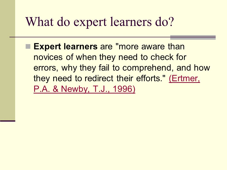 What do expert learners do? Expert learners are