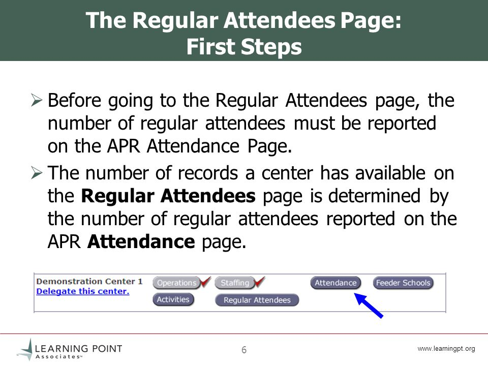 www.learningpt.org 6 The Regular Attendees Page: First Steps Before going to the Regular Attendees page, the number of regular attendees must be reported on the APR Attendance Page.