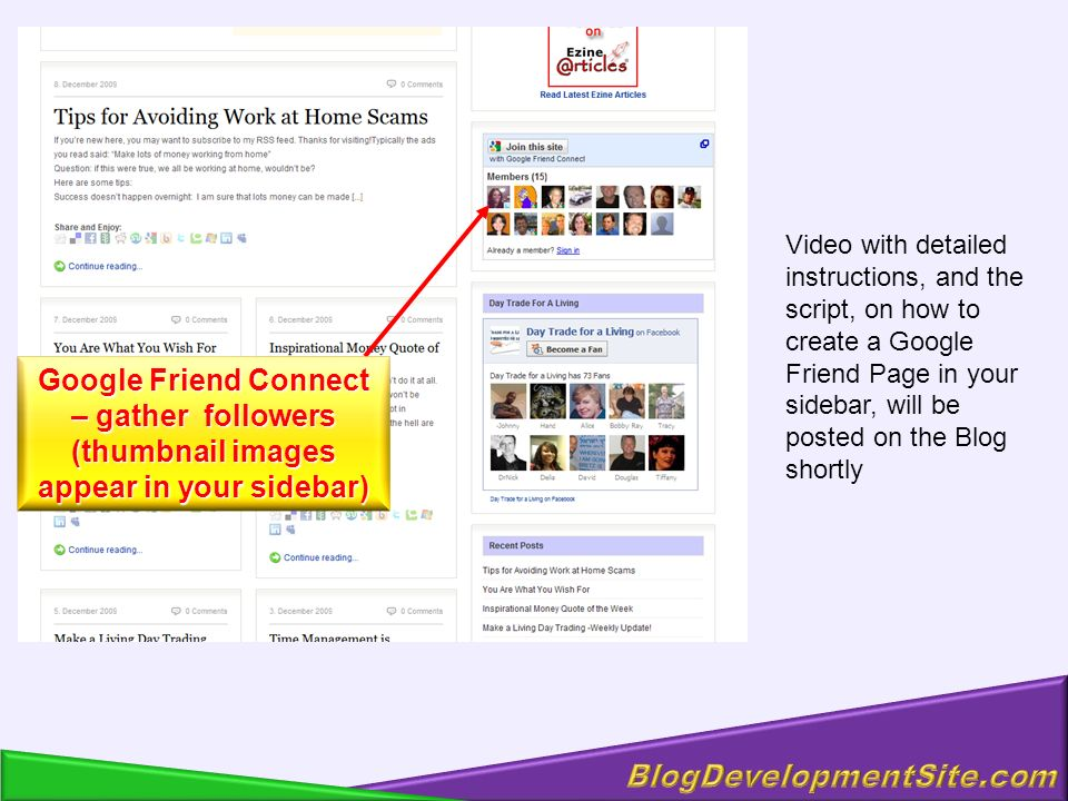 Video with detailed instructions, and the script, on how to create a Google Friend Page in your sidebar, will be posted on the Blog shortly Google Friend Connect – gather followers (thumbnail images appear in your sidebar)