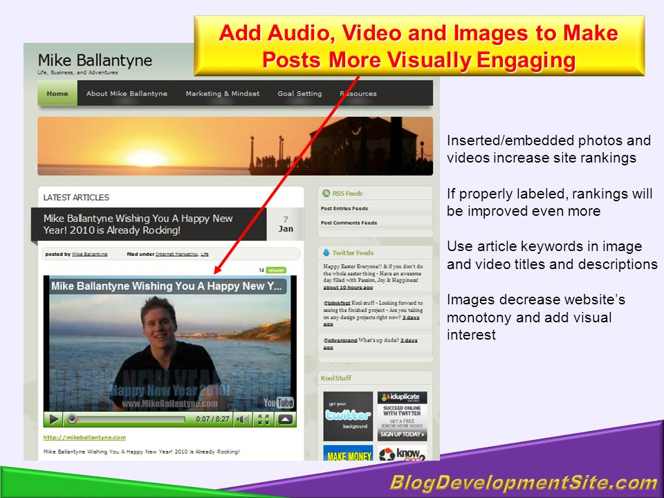 Inserted/embedded photos and videos increase site rankings If properly labeled, rankings will be improved even more Use article keywords in image and video titles and descriptions Images decrease websites monotony and add visual interest Add Audio, Video and Images to Make Posts More Visually Engaging