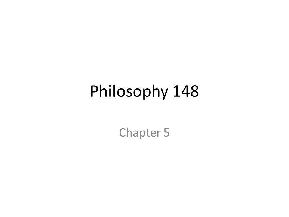Philosophy 148 Chapter 5