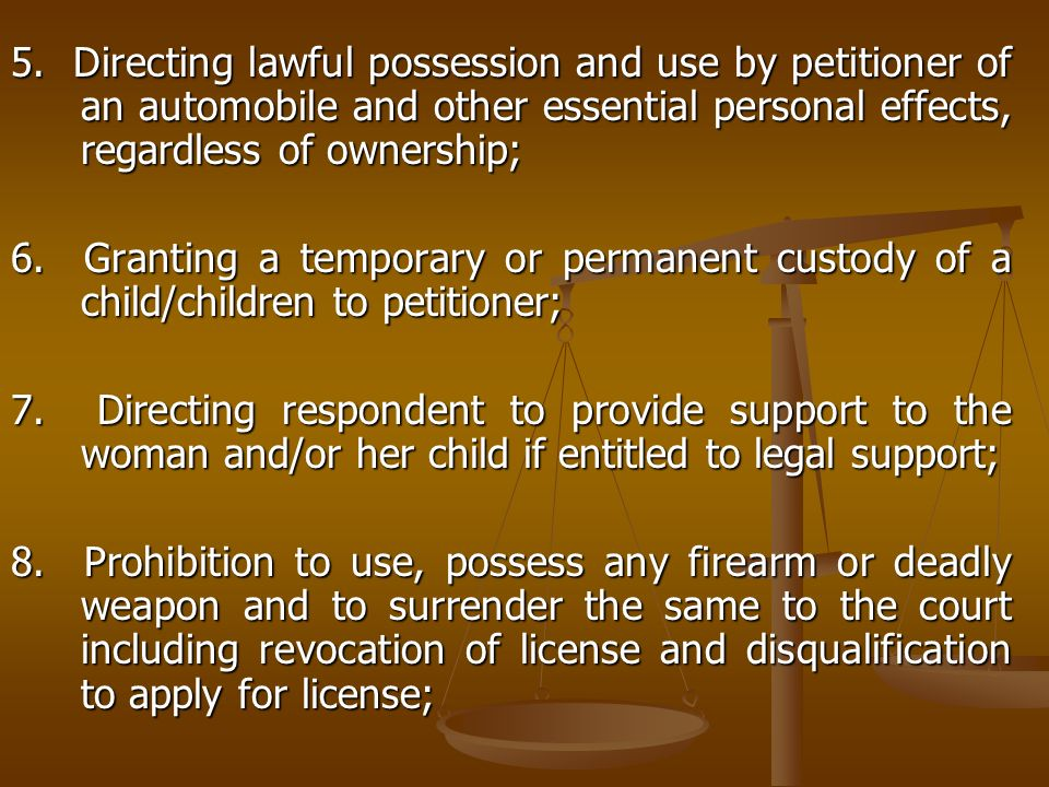 5. Directing lawful possession and use by petitioner of an automobile and other essential personal effects, regardless of ownership; 6. Granting a tem