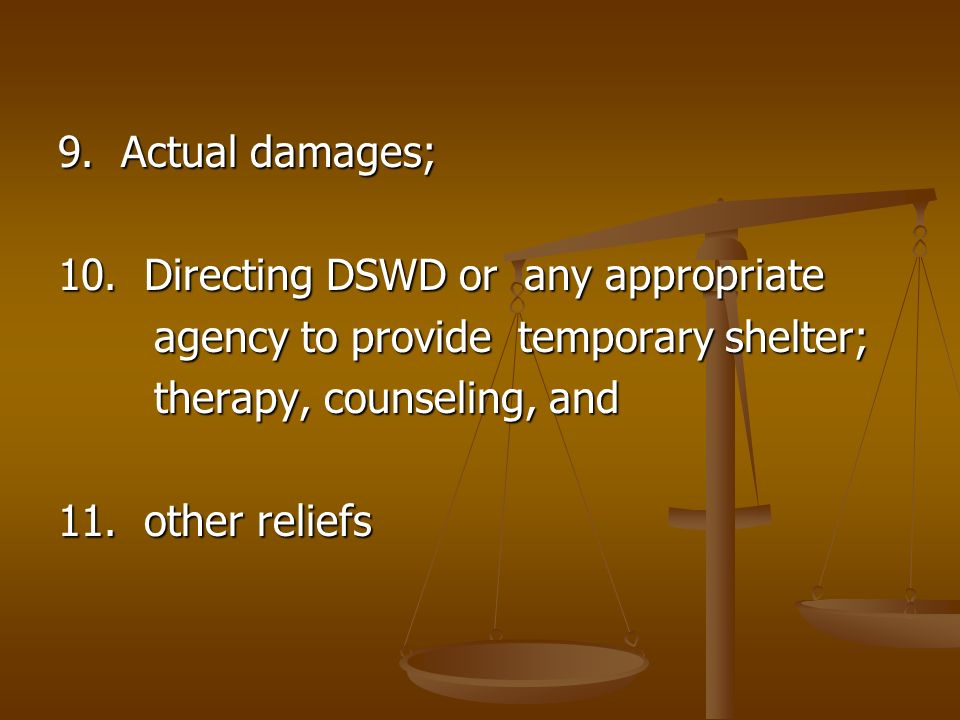 9. Actual damages; 10. Directing DSWD or any appropriate agency to provide temporary shelter; agency to provide temporary shelter; therapy, counseling