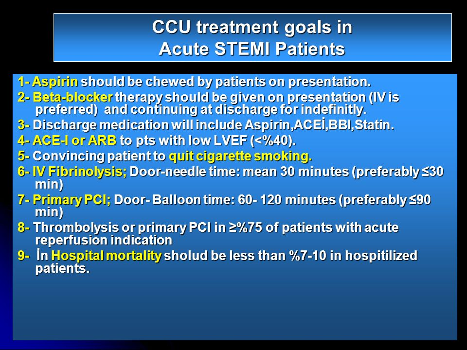CCU treatment goals in Acute STEMI Patients 1- Aspirin should be chewed by patients on presentation. 2- Beta-blocker therapy should be given on presen