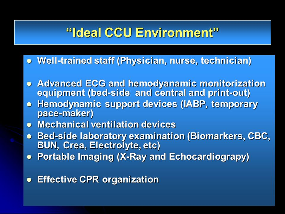 Ideal CCU Environment Well-trained staff (Physician, nurse, technician) Well-trained staff (Physician, nurse, technician) Advanced ECG and hemodyanami