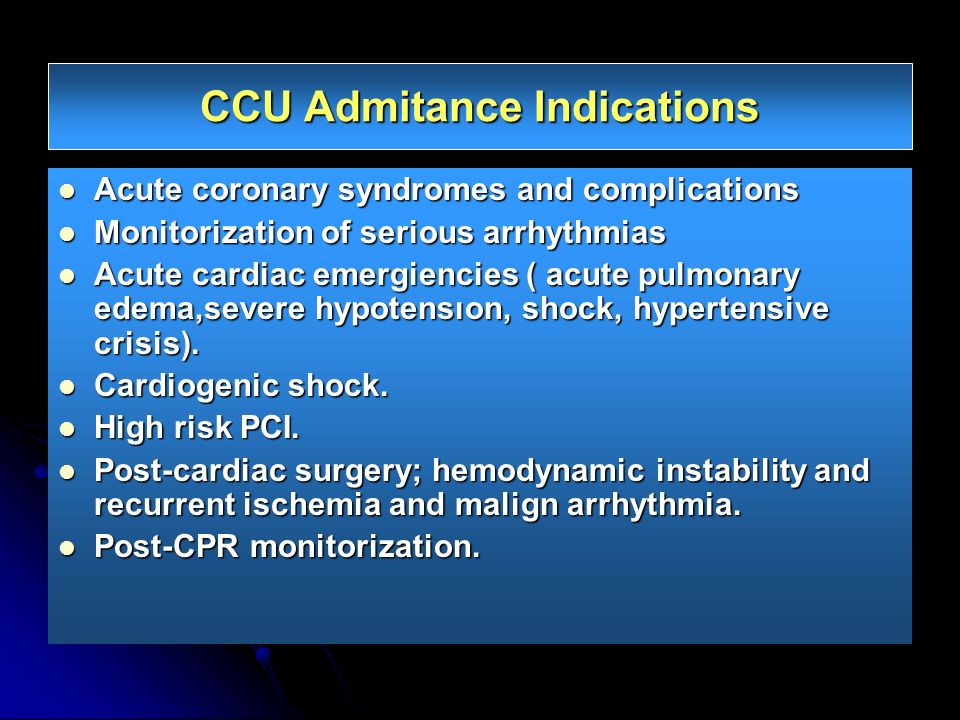 CCU Admitance Indications Acute coronary syndromes and complications Acute coronary syndromes and complications Monitorization of serious arrhythmias