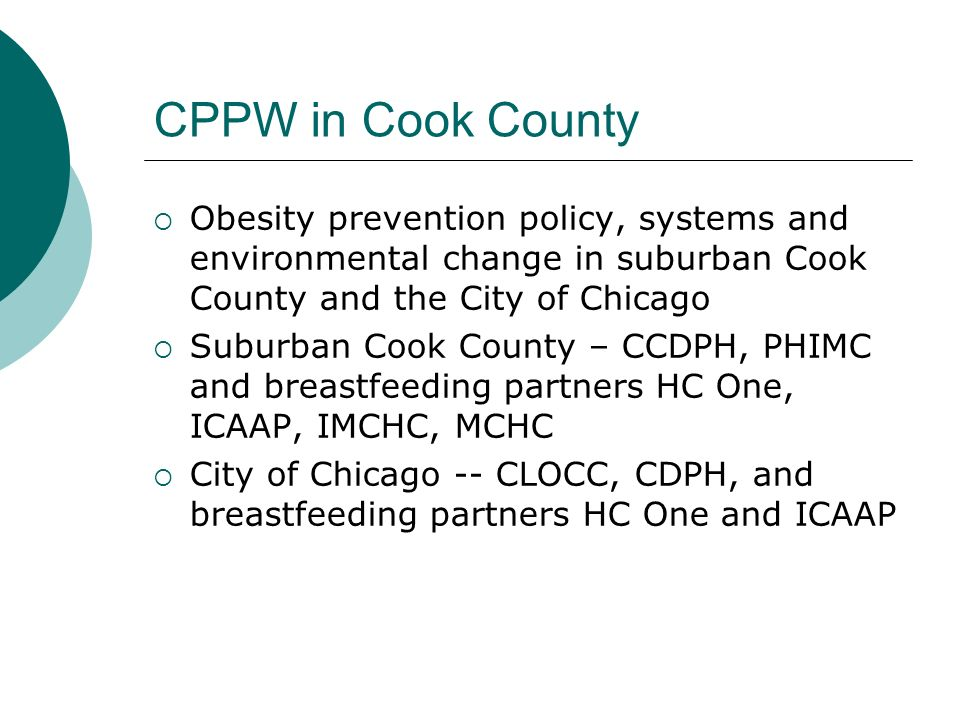 CPPW in Cook County Obesity prevention policy, systems and environmental change in suburban Cook County and the City of Chicago Suburban Cook County –