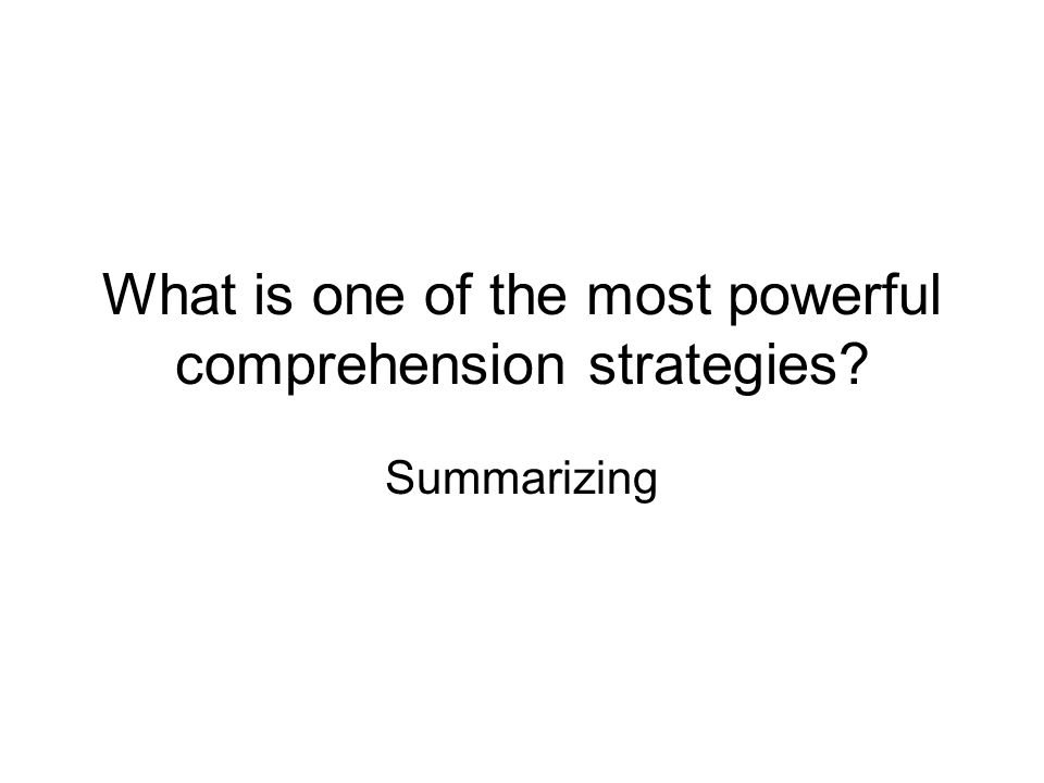 What is one of the most powerful comprehension strategies? Summarizing