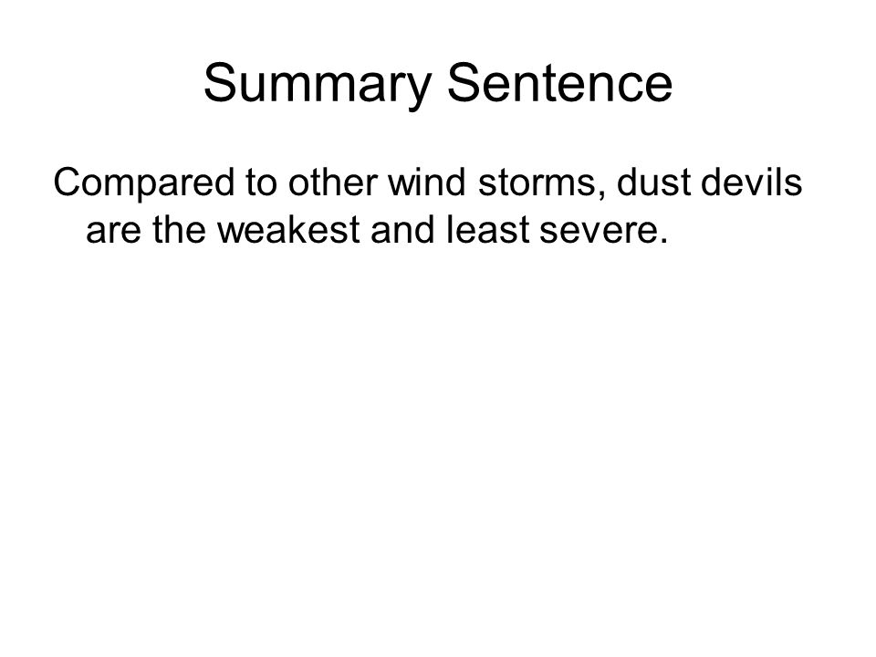 Summary Sentence Compared to other wind storms, dust devils are the weakest and least severe.
