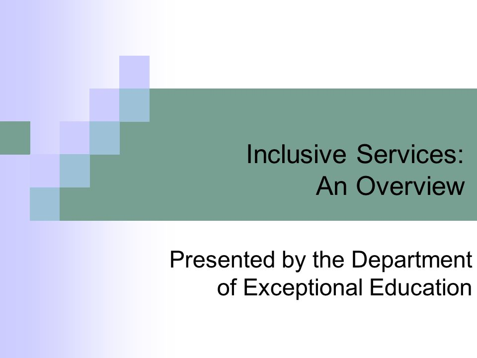 Inclusive Services: An Overview Presented by the Department of Exceptional Education