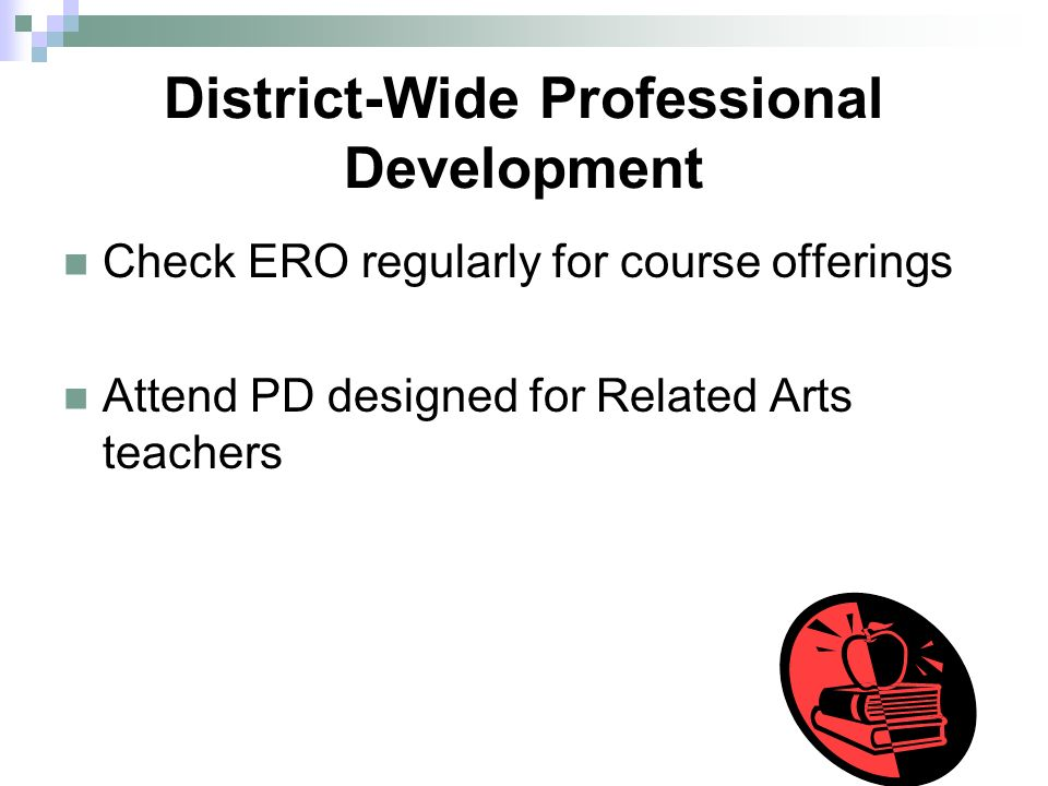 District-Wide Professional Development Check ERO regularly for course offerings Attend PD designed for Related Arts teachers