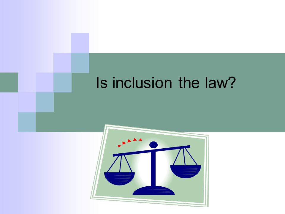 Is inclusion the law?