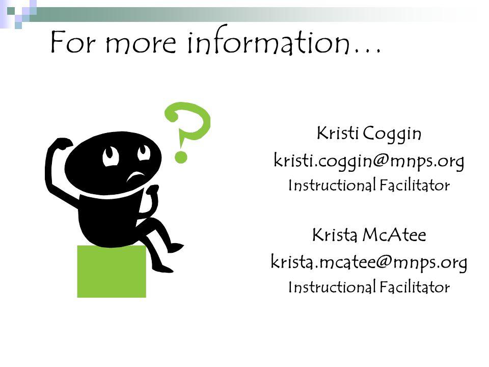 For more information… Kristi Coggin kristi.coggin@mnps.org Instructional Facilitator Krista McAtee krista.mcatee@mnps.org Instructional Facilitator
