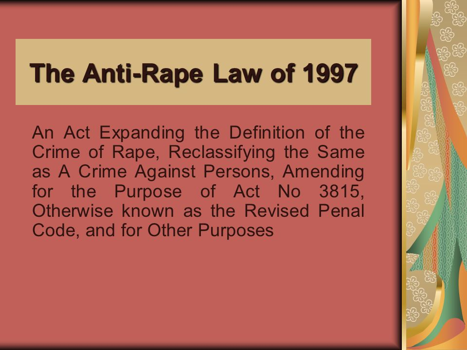 The Anti-Rape Law of 1997 An Act Expanding the Definition of the Crime of Rape, Reclassifying the Same as A Crime Against Persons, Amending for the Pu