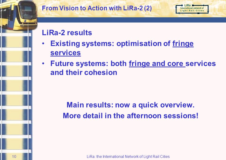LiRa: the International Network of Light Rail Cities9 2 From Vision to Action with LiRa-2 How did the project deal with this.