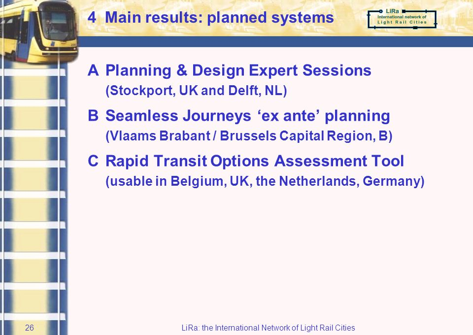 LiRa: the International Network of Light Rail Cities25 Targets relating to improvement of two lines: identify factors that hamper improvement –physica