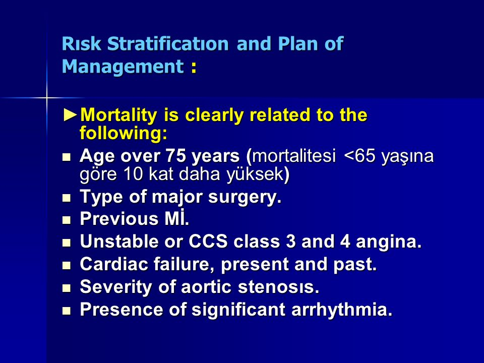 Rısk Stratificatıon and Plan of Management : Mortality is clearly related to the following:Mortality is clearly related to the following: Age over 75