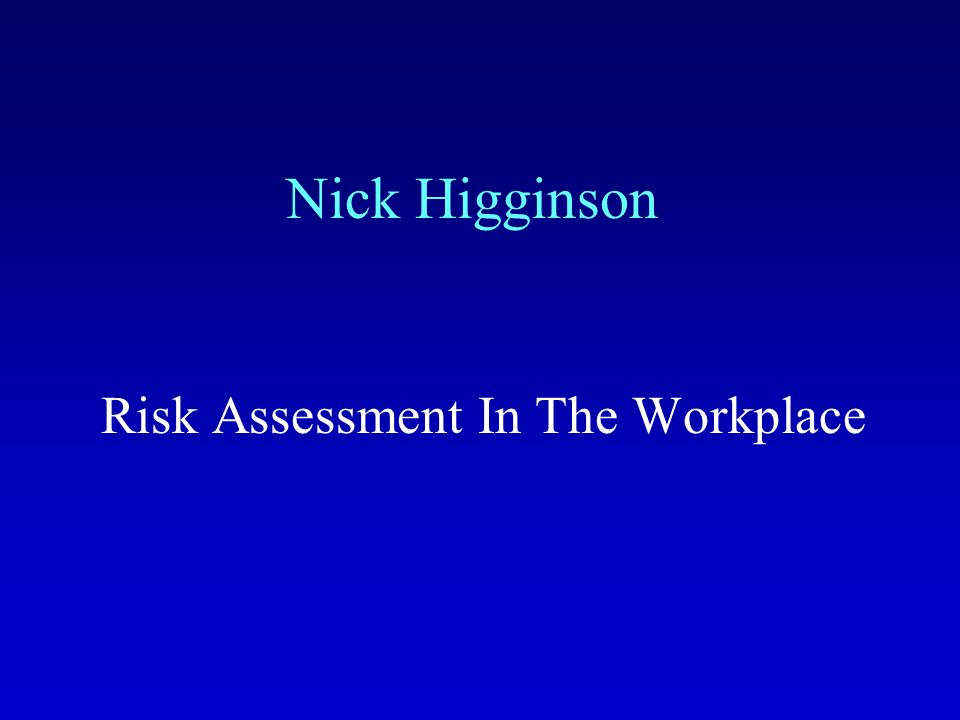 Nick Higginson Risk Assessment In The Workplace