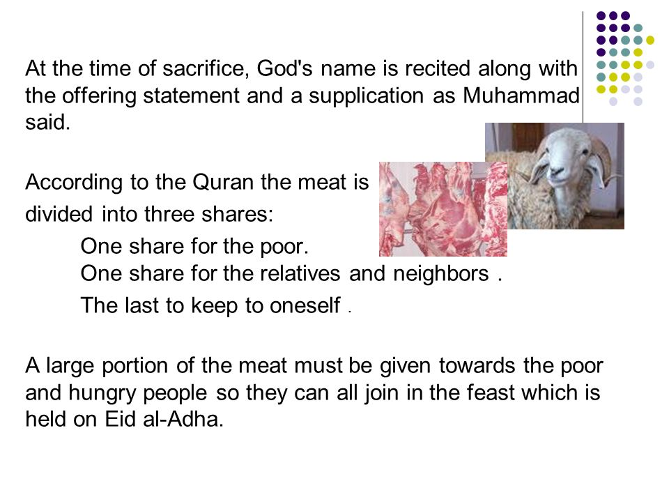 At the time of sacrifice, God's name is recited along with the offering statement and a supplication as Muhammad said. According to the Quran the meat