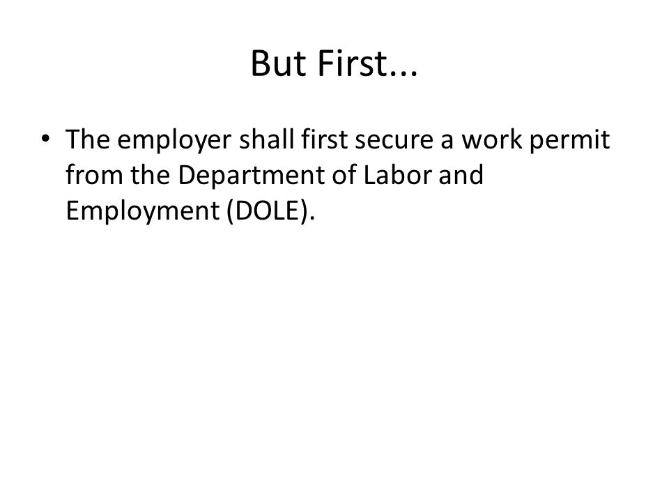 But First... The employer shall first secure a work permit from the Department of Labor and Employment (DOLE).