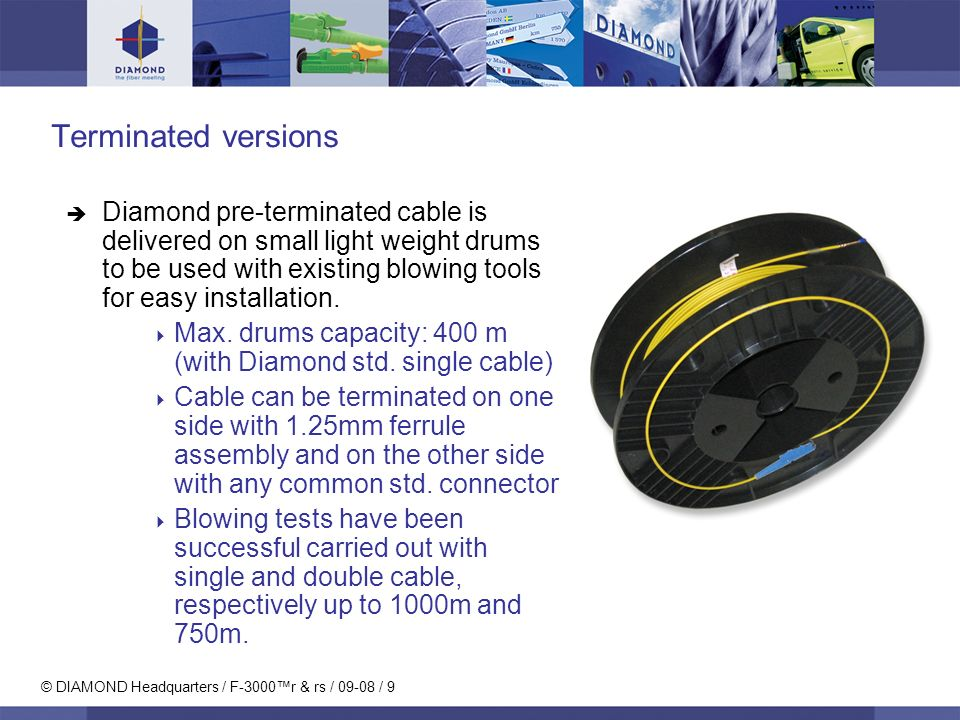 © DIAMOND Headquarters / F-3000r & rs / 09-08 / 9 Terminated versions Diamond pre-terminated cable is delivered on small light weight drums to be used