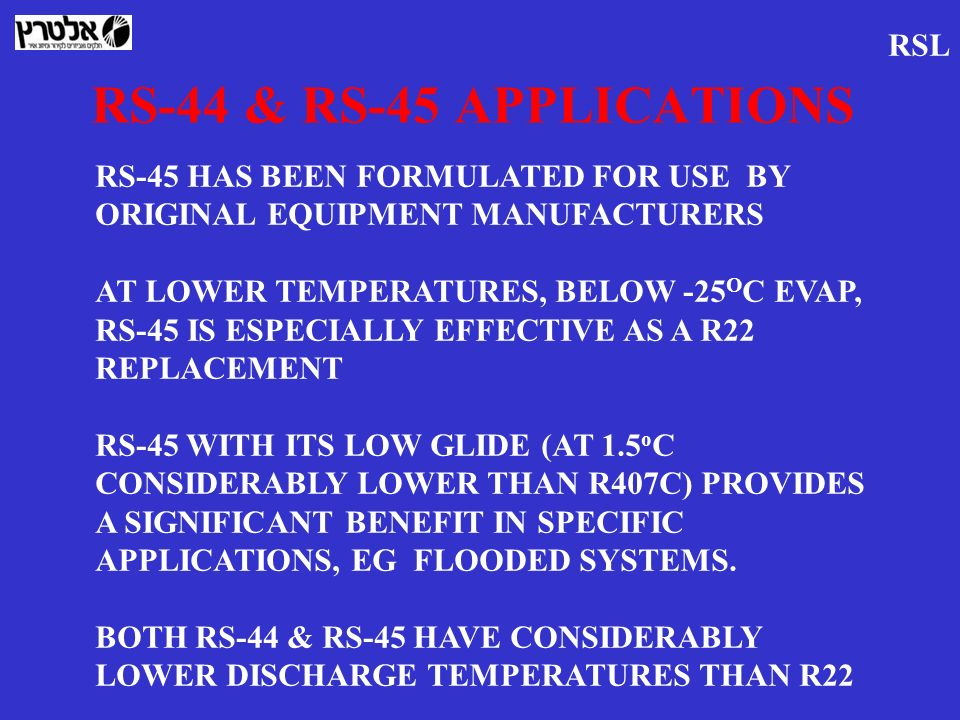 RS-44 & RS-45 APPLICATIONS RS-45 HAS BEEN FORMULATED FOR USE BY ORIGINAL EQUIPMENT MANUFACTURERS AT LOWER TEMPERATURES, BELOW -25 O C EVAP, RS-45 IS E