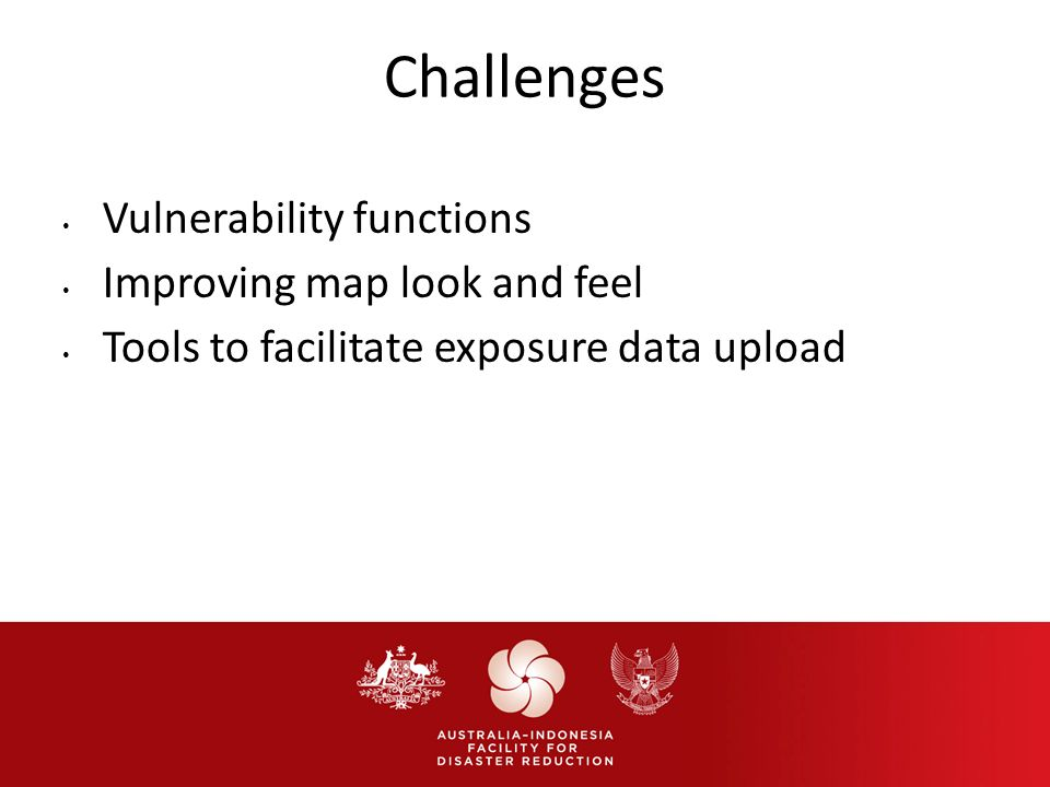 Challenges Vulnerability functions Improving map look and feel Tools to facilitate exposure data upload