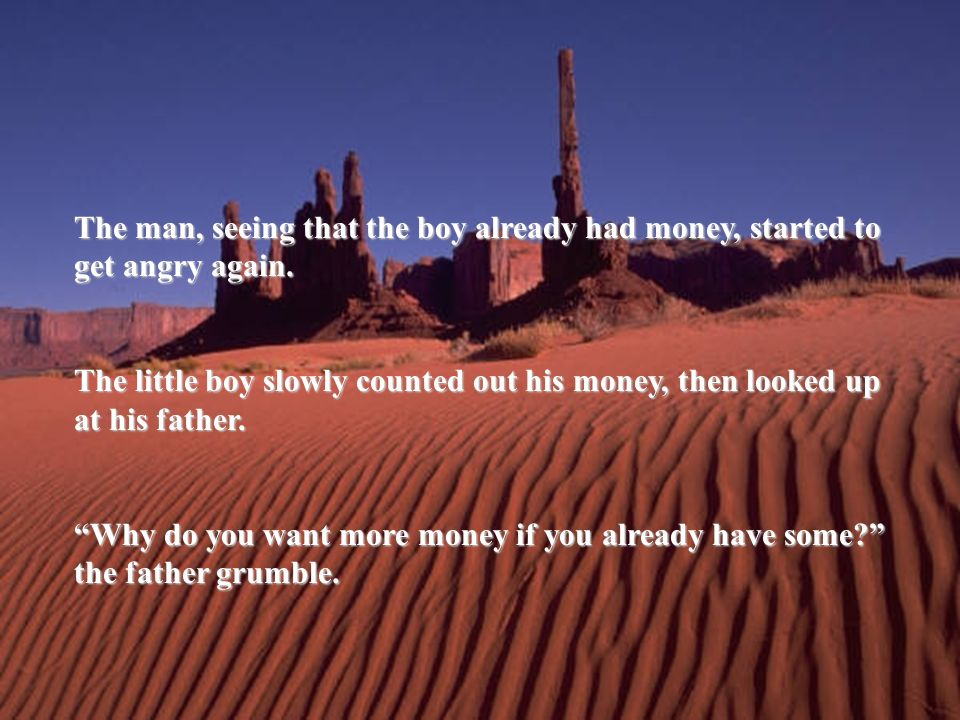 The man, seeing that the boy already had money, started to get angry again.