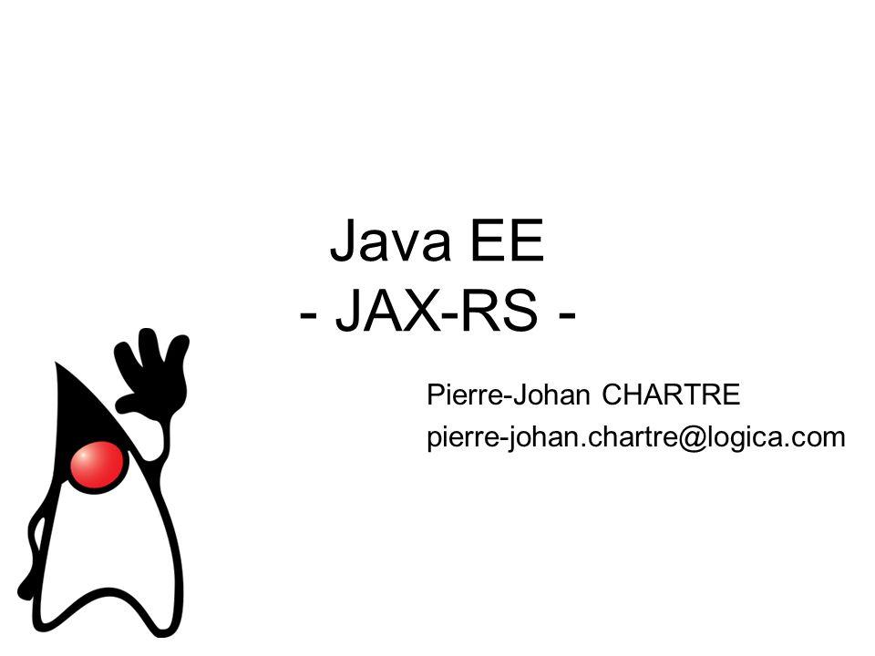 Java EE - JAX-RS - Pierre-Johan CHARTRE pierre-johan.chartre@logica.com