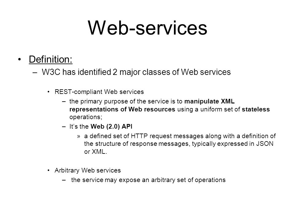Web-services Definition: –W3C has identified 2 major classes of Web services REST-compliant Web services –the primary purpose of the service is to man